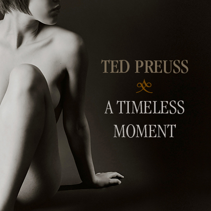 A Timeless Moment Ted Preuss